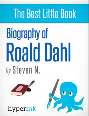 Roald Dahl: Author of James and the Giant Peach, Charlie and the Chocolate Factory, and Matilda by Steven Niles from Vearsa in Autobiography,Biography & Memoirs category