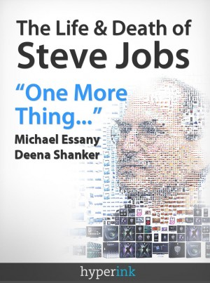 The Life and Death of Steve Jobs by Michael Essany from Vearsa in Business & Management category