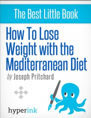 How To Lose Weight With The Mediterranean Diet by Joseph Pritchard from Vearsa in General Novel category