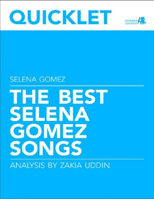 Quicklet on The Best Selena Gomez Songs: Lyrics and Analysis by Zakia Uddin from Vearsa in General Academics category