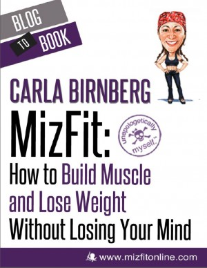 MizFit: How to Build Muscle and Lose Weight Without Losing Your Mind by Carla  Birnberg from Vearsa in Family & Health category