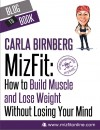 MizFit: How to Build Muscle and Lose Weight Without Losing Your Mind by Carla  Birnberg from  in  category