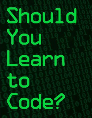Should You Learn to Code? by The Hyperink Team from Vearsa in Finance & Investments category