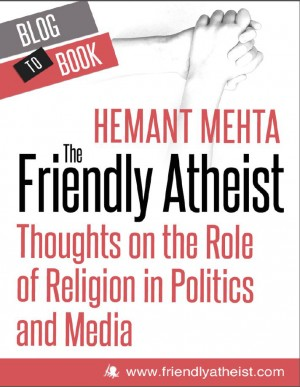 The Friendly Atheist: Thoughts on the Role of Religion in Politics and Media by Hemant Mehta from Vearsa in Politics category