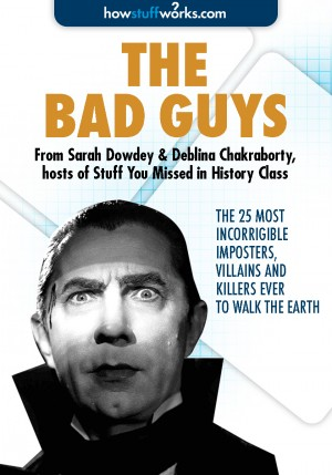 The Bad Guys: The 25 Most Incorrigible Imposters, Villains, and Killers Ever to Walk the Earth by Deblina  Chakraborty from Vearsa in Politics category