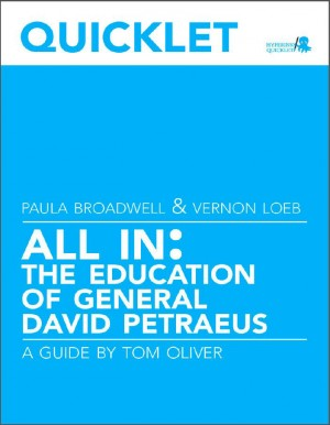 Quicklet on Paula Broadwell and Vernon Loeb's All In: The Education of General David Petraeus by Tom  Oliver from Vearsa in Autobiography,Biography & Memoirs category