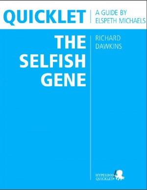 Quicklet on Richard Dawkins' The Selfish Gene (CliffNotes-like Book Summary & Analysis) by Elspeth Michaels from Vearsa in Teen Novel category