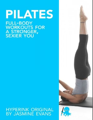 Pilates: Full-Body Workouts for a Stronger, Sexier You by Jasmine Evans from Vearsa in Family & Health category
