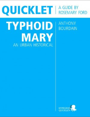 Quicklet on Anthony Bourdain's Typhoid Mary: An Urban Historical (CliffNotes-like Summary and Analysis) by Ross  Preston from Vearsa in Teen Novel category