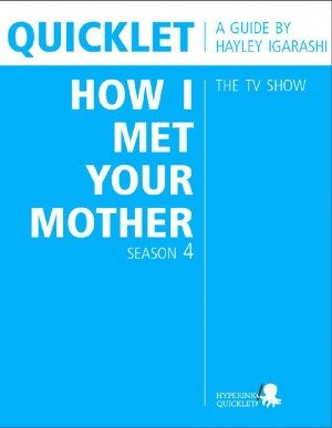 Quicklet on How I Met Your Mother Season 4 (TV Show) by Hayley Igarashi from Vearsa in Teen Novel category