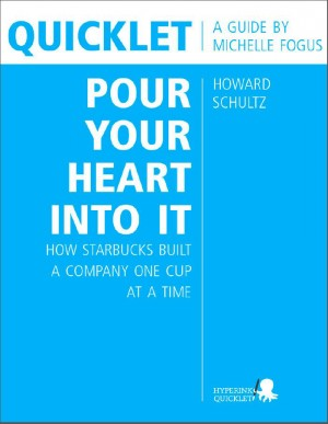 Quicklet on Howard Schultz's Pour Your Heart into It: How Starbucks Built a Company One Cup at a Time (CliffNotes-like Book Summary and Analysis) by Michelle  Fogus from Vearsa in Teen Novel category