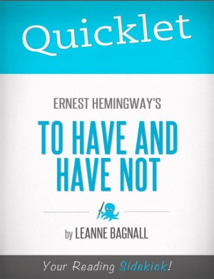 Quicklet on Ernest Hemingway's To Have and Have Not by LeAnne  Bagnall from Vearsa in Teen Novel category