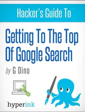 The Hacker's Guide To Getting To The Top Of Google Search by Gino Dino from Vearsa in Finance & Investments category