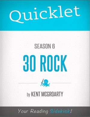 Quicklet on 30 Rock Season 6 by Kent  McGroarty from Vearsa in Teen Novel category