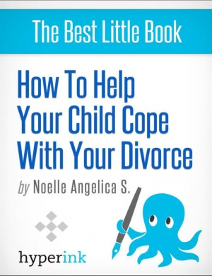 How to Help Your Child Cope With Your Divorce by Noelle  Angelica S. from Vearsa in General Novel category
