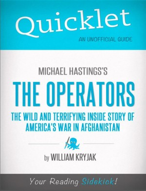 Quicklet on Michael Hastings' The Operators: The Wild and Terrifying Inside Story of America's War in Afghanistan by William  Kryjak from Vearsa in Teen Novel category