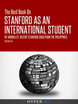 The Best Book On Stanford International Admissions (Tips For TOEFL Prep, Admissions Essays, Filling Out The Common App, SAT Prep, And More) by Andrea Sy from Vearsa in General Novel category