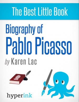 Pablo Picasso - A Biography of Spain's Most Colorful Painter by Karen Lac from Vearsa in Autobiography,Biography & Memoirs category