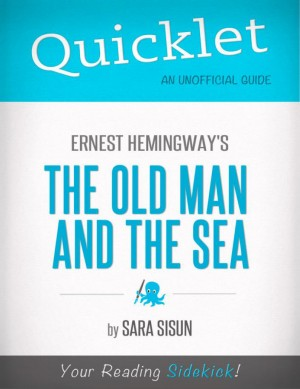 Quicklet on Ernest Hemingway's The Old Man and the Sea (CliffsNotes-like Summary, Analysis, and Commentary) by Mandy  Howard from Vearsa in Teen Novel category