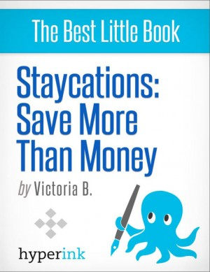 Staycation Ideas: Exciting Vacation Ideas for Your Home City by Victoria  B. from Vearsa in General Novel category