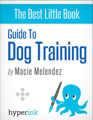 Dog Training: How to Tame a Dog Like Cesar Millan by Macie  Melendez from Vearsa in General Novel category
