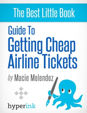 How To Buy Cheap Airline Tickets To Anywhere In The World (Cheap Air Travel) by Macie  Melendez from Vearsa in General Novel category