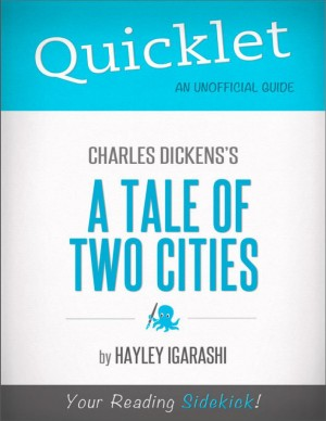 Quicklet on Charles Dickens' A Tale of Two Cities (CliffNotes-like Summary) by Hayley Igarashi from Vearsa in Teen Novel category