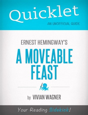 Quicklet on Ernest Hemingway's A Moveable Feast (CliffNotes-like Summary) by Vivian  Wagner from Vearsa in Teen Novel category