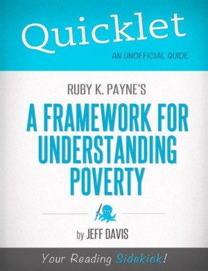 Quicklet on Ruby K. Payne's A Framework for Understanding Poverty (CliffNotes-like Summary) by Jeff  Davis from Vearsa in Teen Novel category