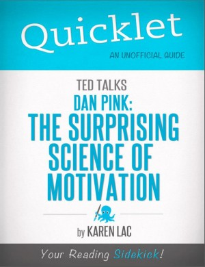 Quicklet on TED Talks: Dan Pink on the surprising science of motivation (CliffNotes-like Summary) by Karen Lac from Vearsa in Teen Novel category