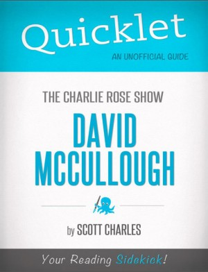 Quicklet on The Charlie Rose Show: David McCullough (CliffNotes-like Summary) by Scott Charles from Vearsa in Teen Novel category