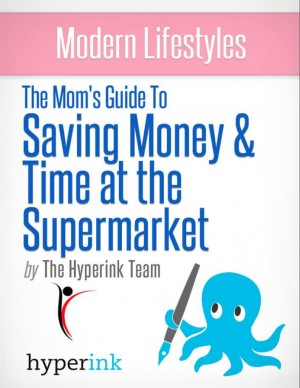 The Mom's Guide to Saving Money and Time at the Supermarket by The Hyperink Team from Vearsa in General Novel category
