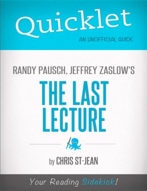 Quicklet on Randy Pausch, Jeffrey Zaslow's The Last Lecture by Christina  St-Jean from Vearsa in Teen Novel category