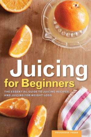 Juicing for Beginners by Rockridge Press from Vearsa in Family & Health category