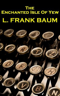The Enchanted Isle Of Yew by Lyman Frank Baum from Vearsa in General Novel category