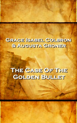 Grace Isabel Colbron & Augusta Groner - The Case Of The Golden Bullet by Grace Isabel Colbron from Vearsa in General Novel category