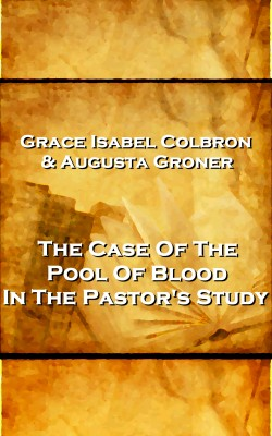 Grace Isabel Colbron & Augusta Groner - The Case Of The Pool Of Blood In The Pastor's Study by Grace Isabel Colbron from Vearsa in General Novel category