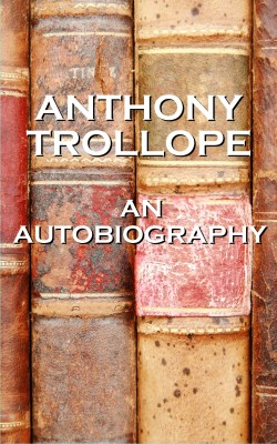 An Autobiography By Anthony Trollope by Anthony Trollope from Vearsa in Autobiography,Biography & Memoirs category