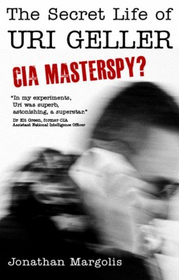 The Secret Life of Uri Geller: CIA Masterspy? by Jonathan Margolis from Vearsa in Religion category