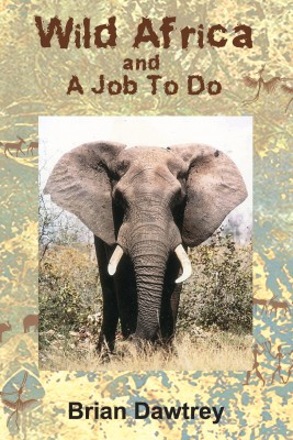 Wild Africa and A Job To Do by Brian Dawtrey from Vearsa in Autobiography,Biography & Memoirs category