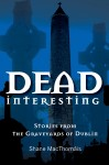 Dead Interesting Stories from the Graveyards of Dublin by Glasnevin Cemetery from  in  category