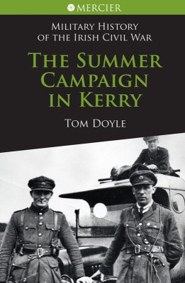 Summer Campaign in Kerry: Military History of the Irish Civil War by Tom Doyle from Vearsa in History category