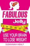 Fabulous Jelly: Use Your Brain to Lose Weight - text