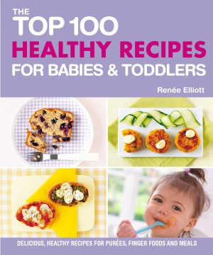 Top 100 Healthy Recipes for Babies and Toddlers by Unknown Unknown from Vearsa in General Novel category