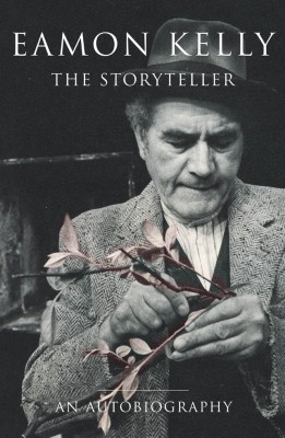 Eamon Kelly: The Storyteller by Eamon Kelly from Vearsa in Autobiography,Biography & Memoirs category