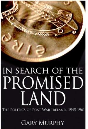 In Search of the Promised Land: The Politics of Post-War Ireland, 1945-1961 by Gary Murphy from Vearsa in History category
