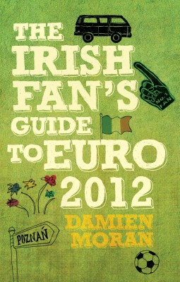 The Irish Fan's Guide to Euro 2012 by Damien Moran from Vearsa in Sports & Hobbies category