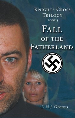 Knights Cross Trilogy - Book 3 - The Fall of the Father Land by D.N.J.  Greaves from Vearsa in General Novel category