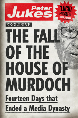 The Fall of the House of Murdoch by Peter Jukes from Vearsa in Science category