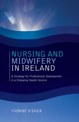 Nursing and Midwifery in Ireland by Yvonne O'Shea from Vearsa in Family & Health category